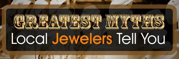 Greatest Myths Local Jewelers Tell You